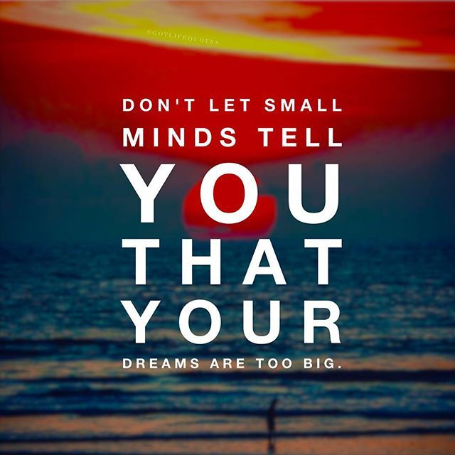 don u0026 39 t let small minds convince you that your dreams are too big pictures  photos  and images for