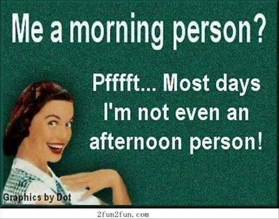 Me A Morning Person... Im Not Even An Afternoon Person Pictures, Photos, and ...