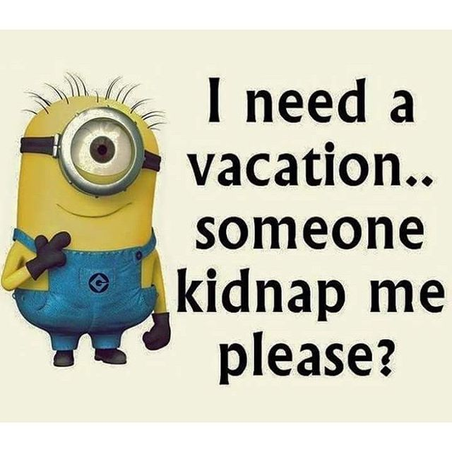 I Need A VacationSomeone Kidnap Me Please