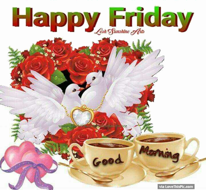 Good Morning My Love Happy Friday : Happy friday good morning god bless image quote pictures