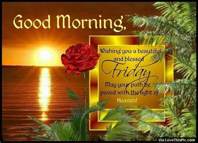 Good morning have a beautiful and blessed friday pictures photos and