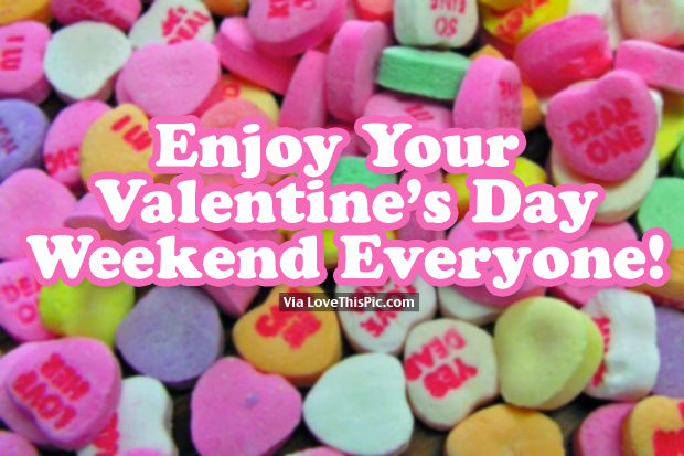 Enjoy Your Valentine S Day Weekend Everyone Pictures Photos And