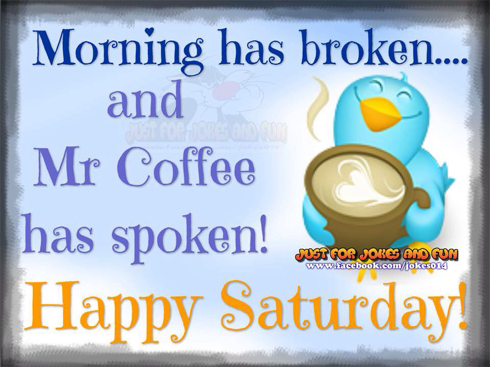 Morning Has Broken Coffee Has Spoken Happy Saturday Pictures Photos And Images For Facebook