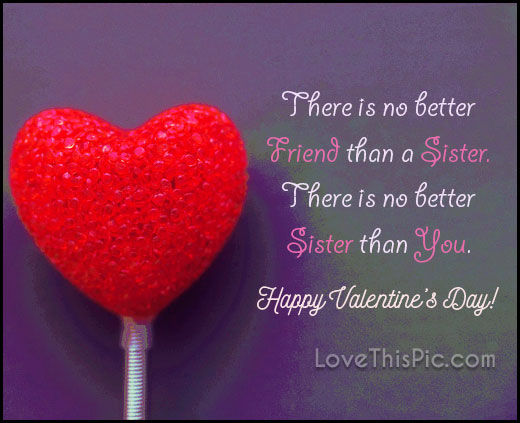 Großartig There Is No Better Friend Than A Sister Happy Valentines Day
