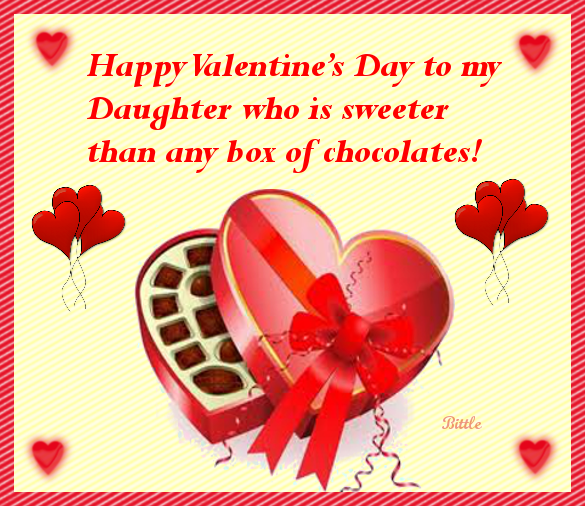happy valentines day to my daughter who is sweeter than any box of chocolates