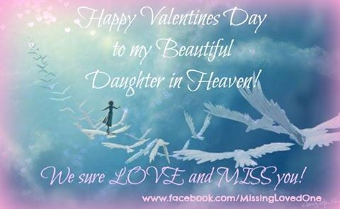 happy valentines day to my daughter in heaven we love and miss you