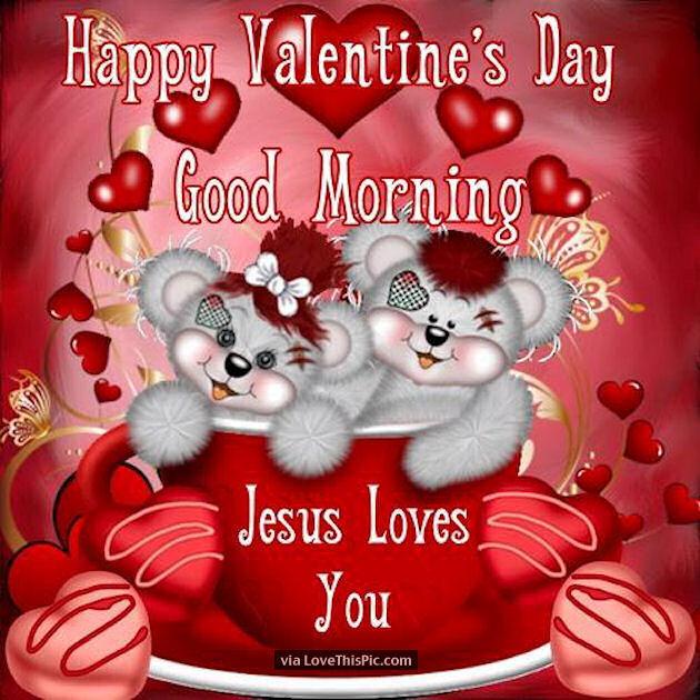 Happy Valentines Day Jesus Quotes: Happy Valentine's Day Good Morning Jesus Loves You