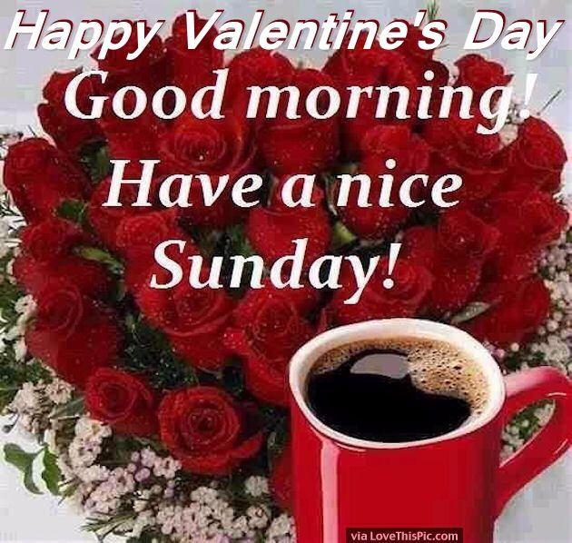 Good Morning My Love Happy Valentines Day : Happy valentines day good morning have a nice sunday