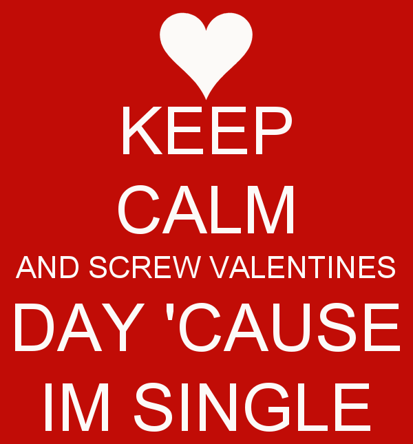 Screw Valentines Day Cause I Am Single