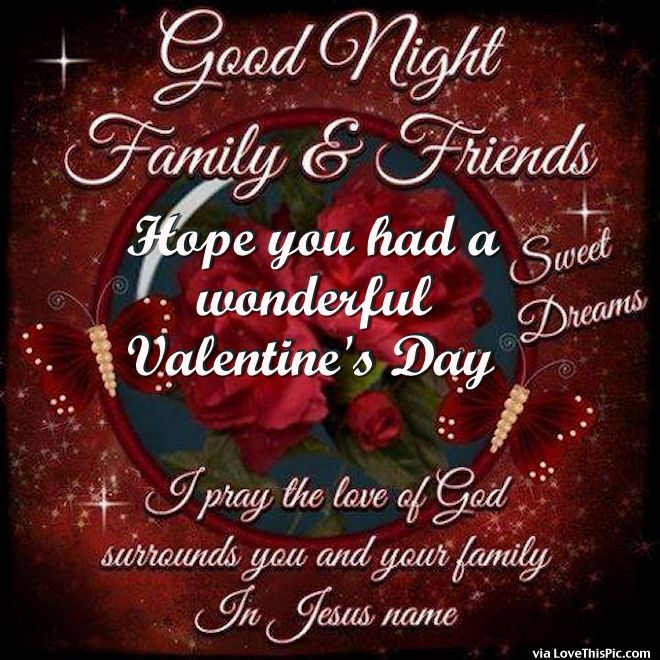 Goodnight Family And Friends Hope You Had A Wonderful Valentines