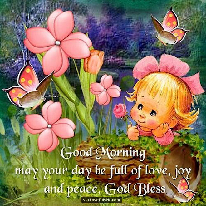 Good Morning May Your Day Be Filled With Love Joy And Peace