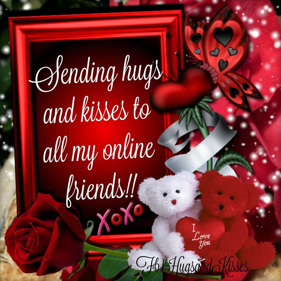 Sending Hugs And Kisses To My Online Friends Pictures