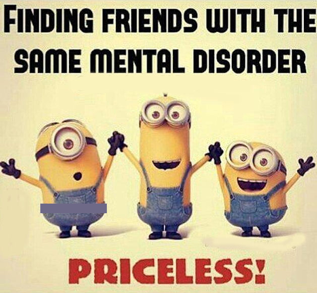 Friends Humor Quotes: Finding Friends With The Same Mental Disorder Pictures
