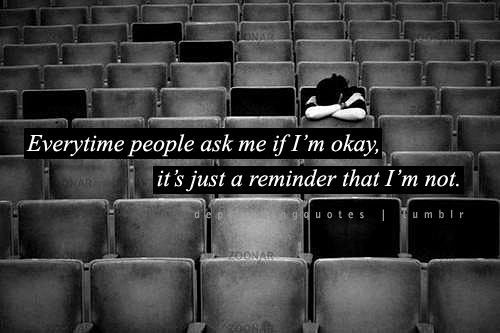 Everytime People Ask Me If I\'m Okay, It\'s Just A Reminder ...