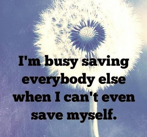 Depression Quotes Garden: I'm Busy Saving Everybody Else When I Can't Even Save