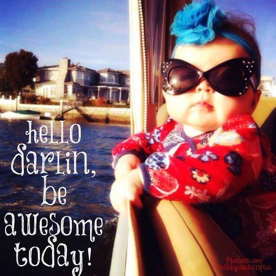 Hello Darlin Be Awesome Today Pictures, Photos, And Images