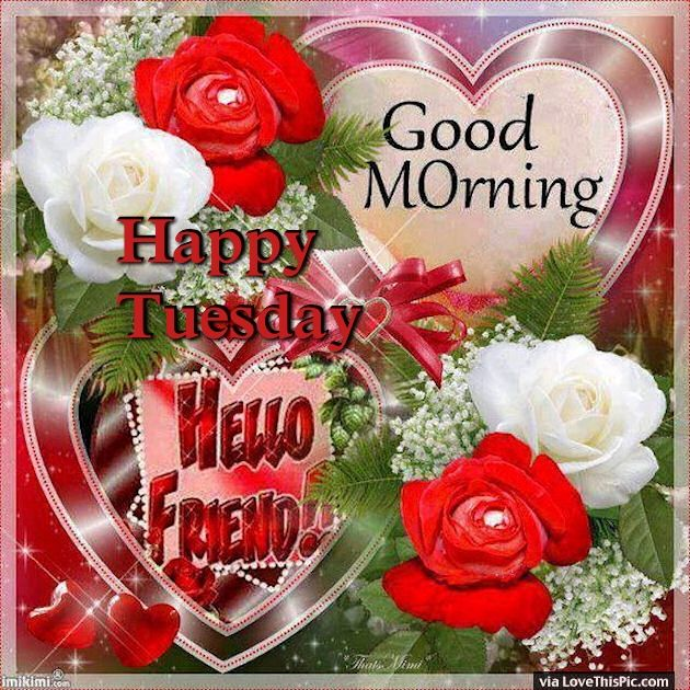 Good Morning My Love Happy Tuesday : Good morning happy tuesday hello friend pictures photos