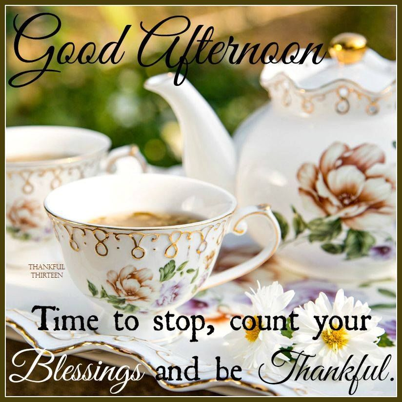 Good Afternoon Take Time To Be Thankful And Count Your