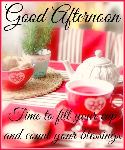Good Afternoon Picture Quotes: Good Afternoon Fill Your Cup With Blessings Pictures