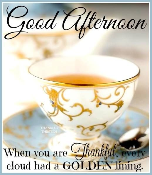 Good Afternoon Picture Quotes: Good Afternoon When You Are Thankful Every Cloud Has A