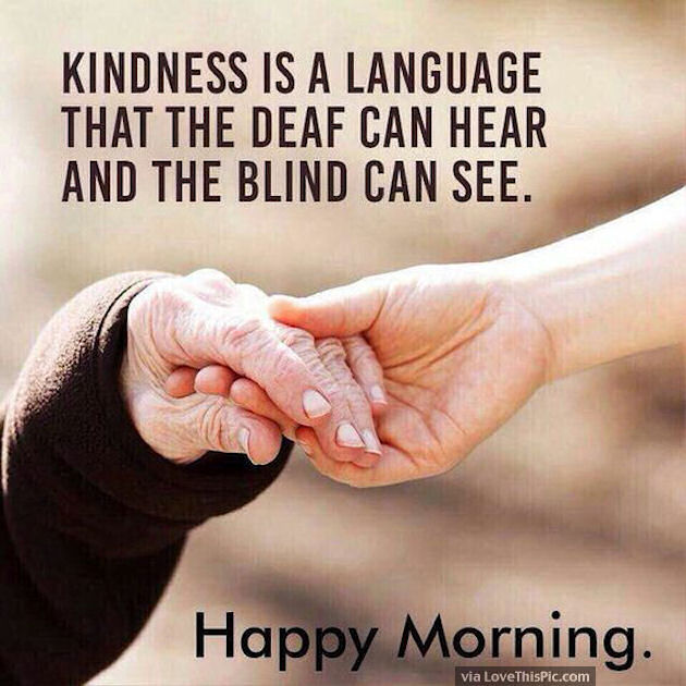 Good Morning Kindness Is A Language Everyone Speaks