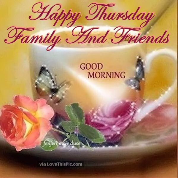 Happy Thursday Family And Friends Good Morning