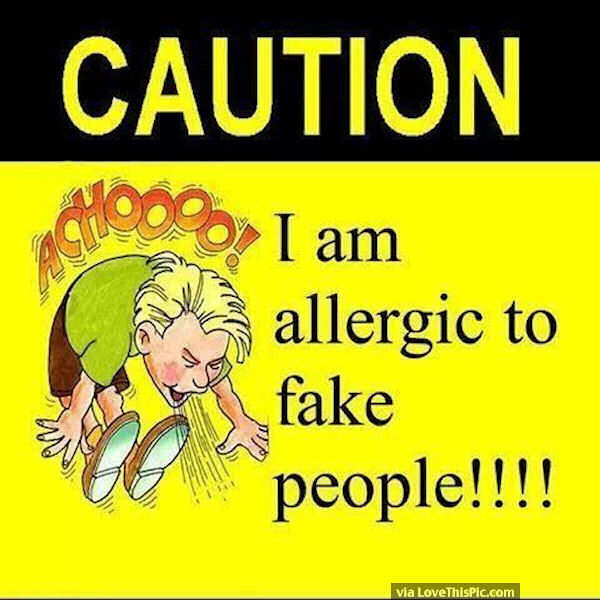 Caution I Am Allergic To Fake People Pictures, Photos, and ...