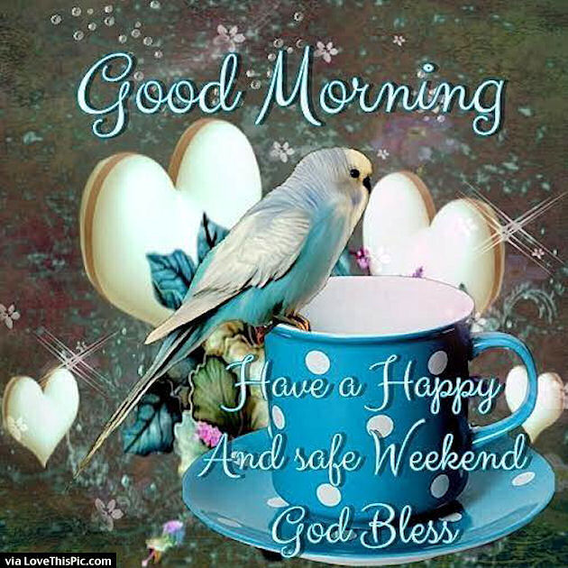 Good Morning Have A Happy And Safe Weekend God Bless