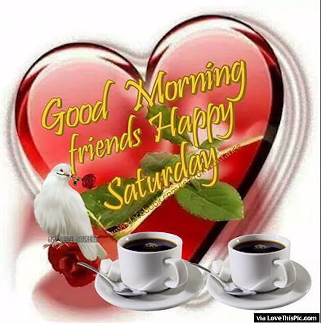 Saturday Pictures, Images, Graphics for Facebook, Whatsapp ... |Good Morning Happy Saturday Friends