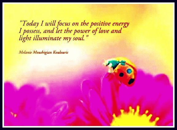 Today I Will Focus On The Positive Energy I Possess