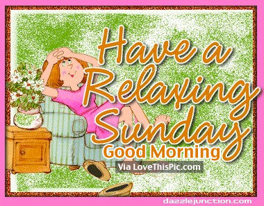 Have A Relaxing Sunday, Good Morning