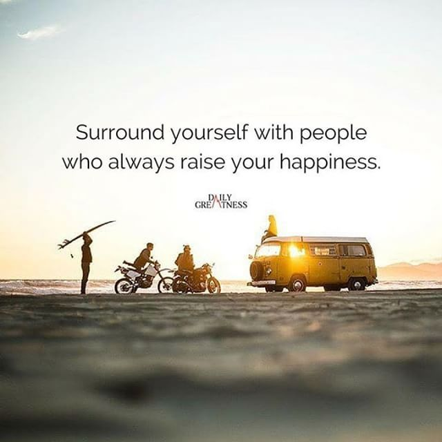 surround yourself with people who always raise your