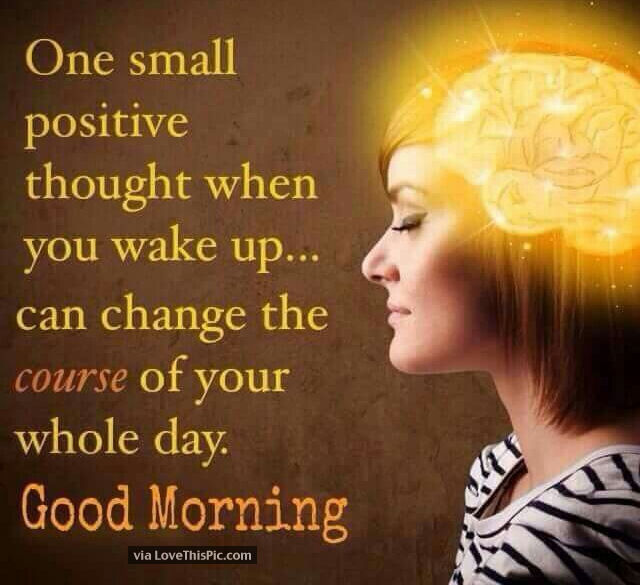 One Small Positive Thought Can Change Your Whole Morning