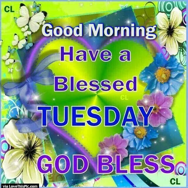 Good morning have a blessed tuesday god bless pictures photos and