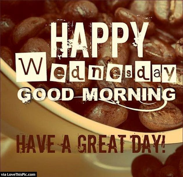 Happy Wednesday Good Morning Have A Great Day Pictures