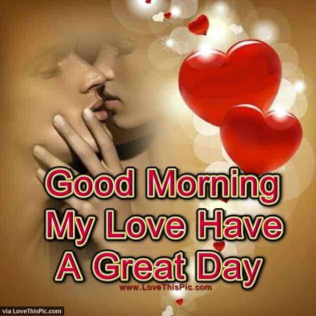 Bast Love Pictures With Good Morning: Good Morning My Love Have A Great Day Pictures, Photos