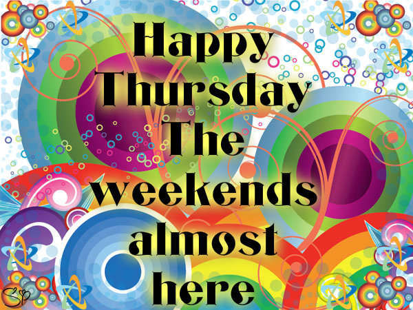 Happy Thursday, The Weekends Almost Here Pictures, Photos