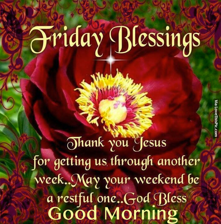 Friday Blessings, Thank You Jesus For Getting Us Through Another Week...Good Morning Pictures ...
