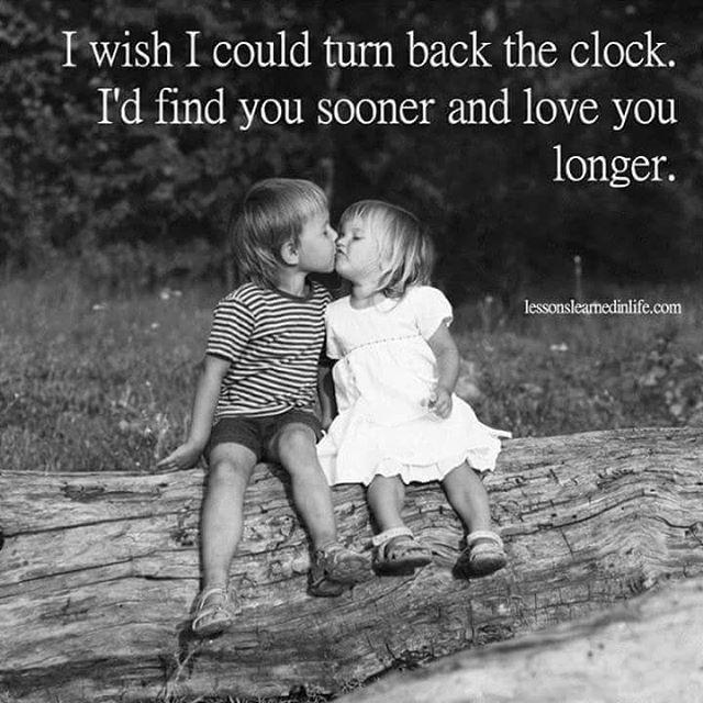 If I Could Turn Back Time I Find You Sooner And Love You Longer ...