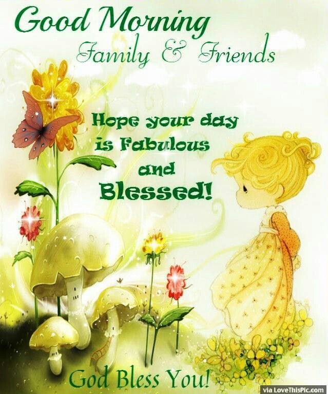 Good Morning Friends And Family Hope Your Day Is Fabulous And