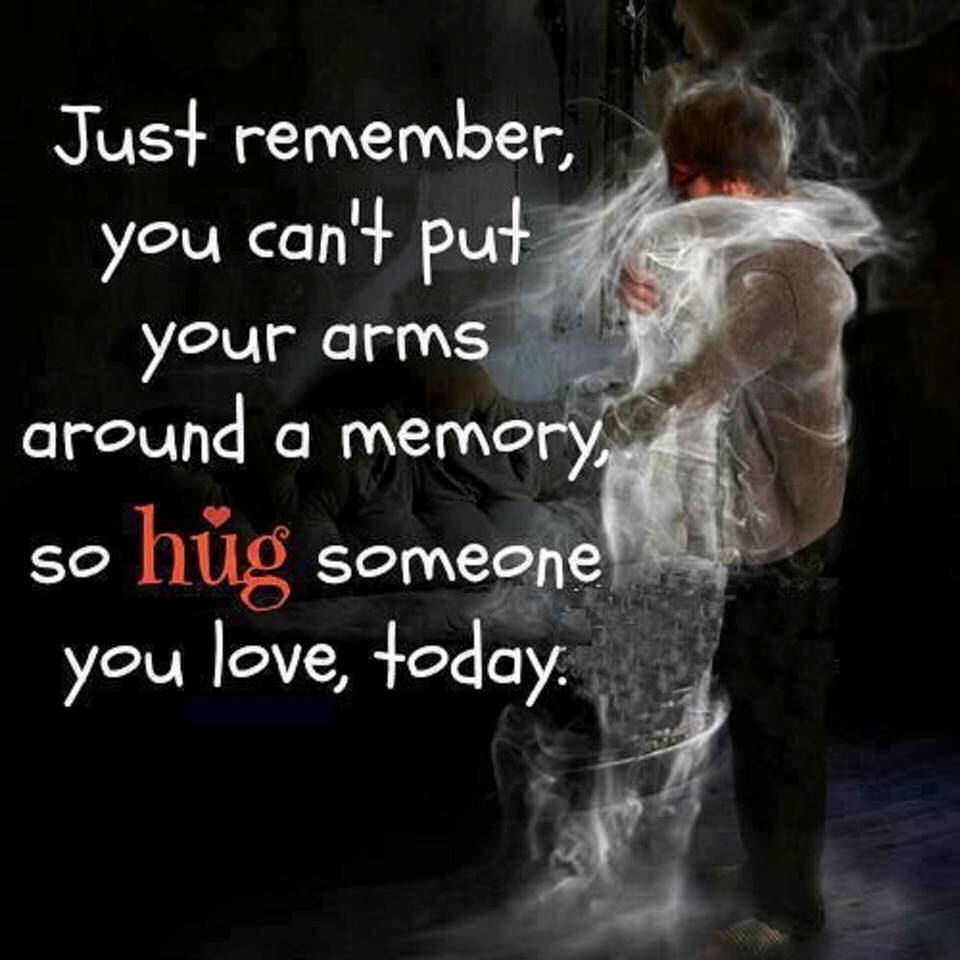 Just Remember You Cant Put Your Arms Around A Memory So