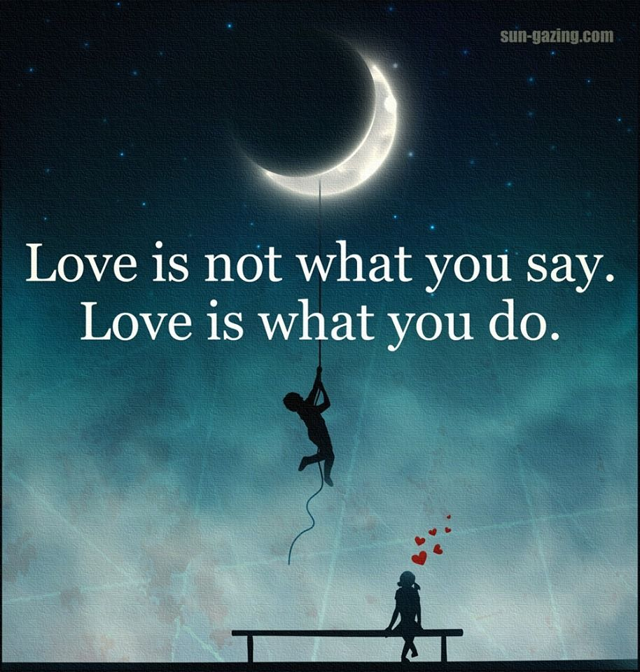 Love Quotes: Love Is Not What You Say Love Is What You Do Pictures