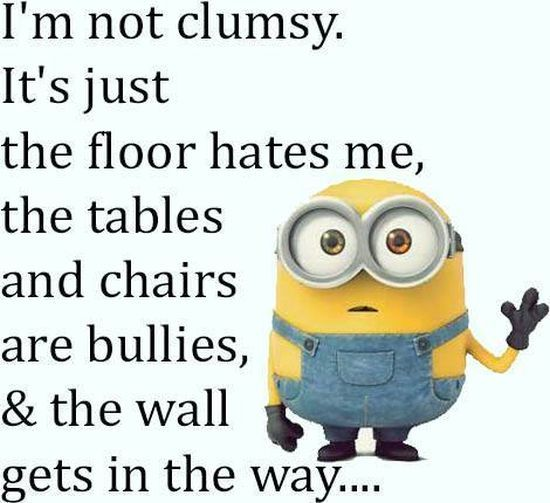 Funny Pictures Quotes Memes Funny: I'm Not Clumsy. It's Just The Floor Hates Me, The Tables