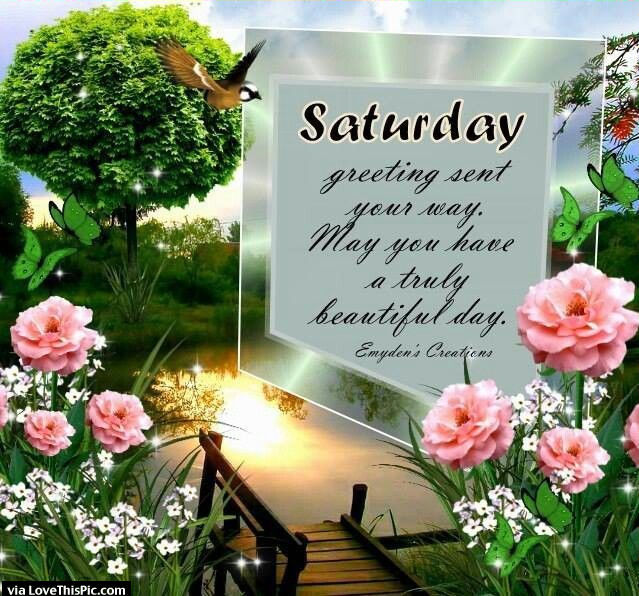 Saturday Greeting Sent Your Way Pictures, Photos, and