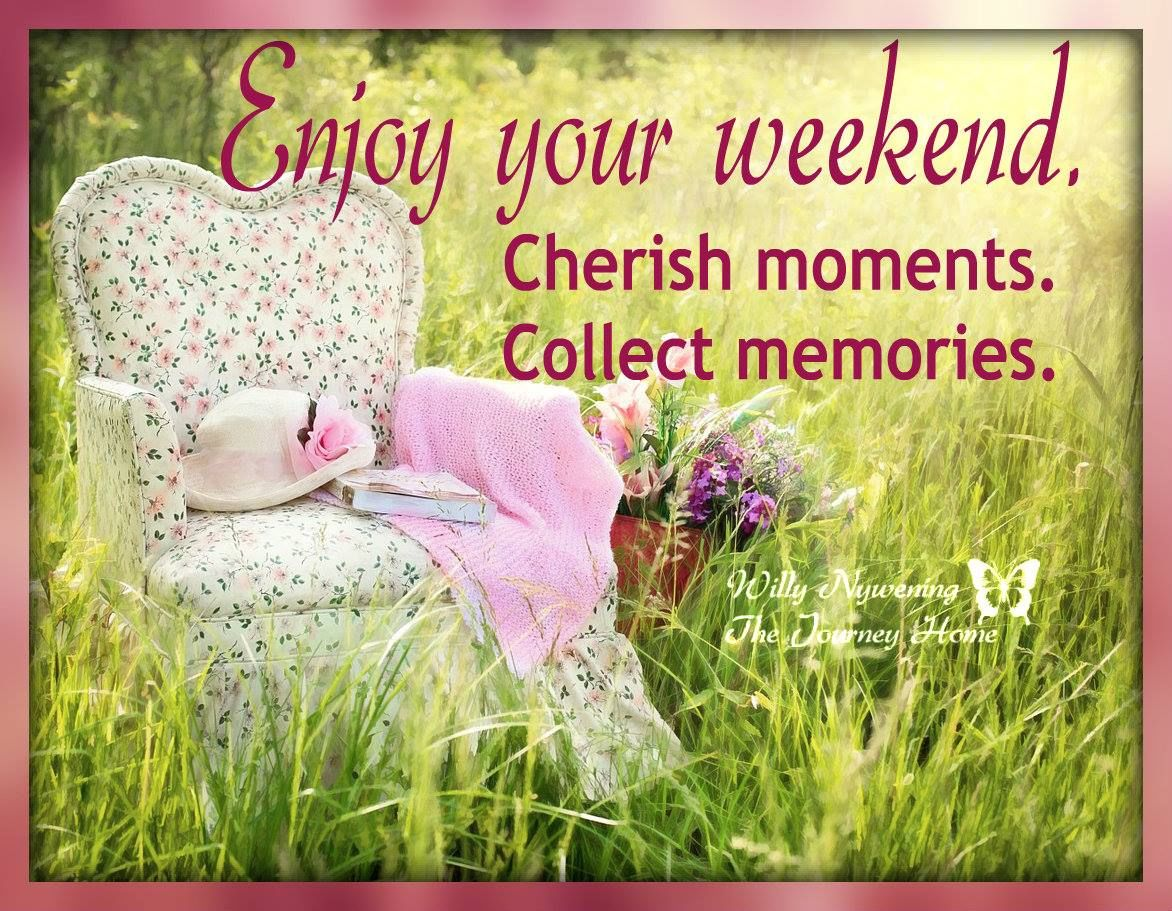 Quotes About Memories And Love Enjoy Your Weekend Cherish Moments Collect Memories Pictures
