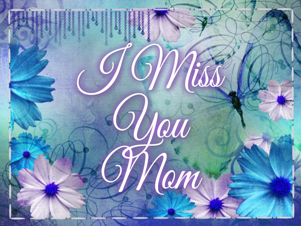 I miss my mom pics