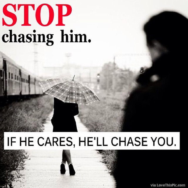 Chasing Love Quotes: Stop Chasing Him If He Cares He Will Chase You Pictures