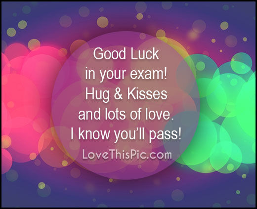 Good Luck On Your Exam Quotes: Good Luck On Your Exam I Know You Will Pass Pictures