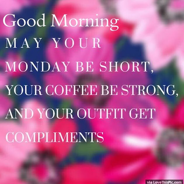Good Morning May Your Monday Be Short And Your Coffee Be