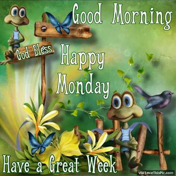 Good Morning Happy Monday Have A Great Week Image Quote Pictures ...